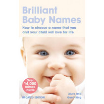 Brilliant Baby Names: How To Choose a Name that you and your child will love for life by Laura King, 9780273722007