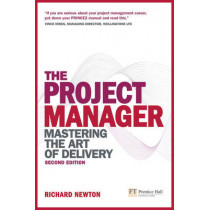 The Project Manager: Mastering the Art of Delivery by Richard Newton, 9780273723424