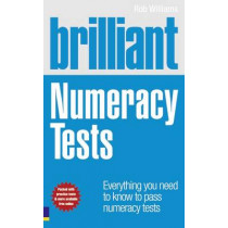 Brilliant Numeracy Tests: Everything you need to know to pass numeracy tests by Rob Williams, 9780273724650