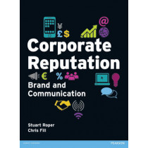 Corporate Reputation, Brand and Communication by Chris Fill, 9780273727590