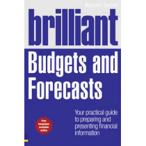 Brilliant Budgets and Forecasts: Your Practical Guide to Preparing and Presenting Financial Information by Malcolm Secrett, 9780273730910