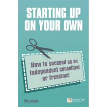 Starting up on your own: How to succeed as an independent consultant or freelance by Mike Johnson, 9780273731177