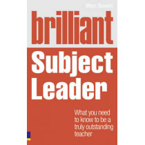 Brilliant Subject Leader: What you need to know to be a truly outstanding teacher by Marc Bowen, 9780273732488