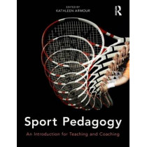Sport Pedagogy: An Introduction for Teaching and Coaching by Kathleen Armour, 9780273732587