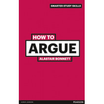 How to Argue by Alastair Bonnett, 9780273743859