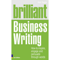 Brilliant Business Writing 2e: How to inspire, engage and persuade through words by Neil Taylor, 9780273744580