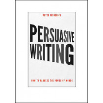 Persuasive Writing: How to harness the power of words by Peter Frederick, 9780273746133