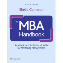 The MBA Handbook: Academic and Professional Skills for Mastering Management by Sheila Cameron, 9780273749998