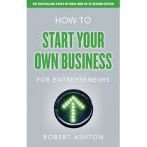 How to Start Your Own Business for Entrepreneurs by Robert Ashton, 9780273772170