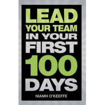 Lead Your Team in Your First 100 Days by Niamh O'Keeffe, 9780273776789