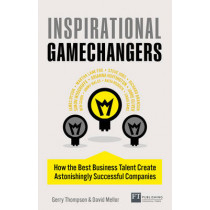 Inspirational Gamechangers: How the best business talent create astonishingly successful companies by Gerry Thompson, 9780273792819