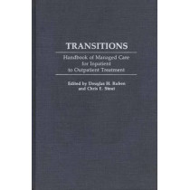 Transitions: Handbook of Managed Care for Inpatient to Outpatient Treatment by Douglas H. Ruben, 9780275940645
