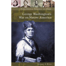 George Washington's War on Native America by Barbara Alice Mann, 9780275981778