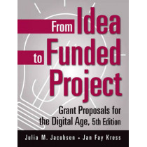 From Idea to Funded Project: Grant Proposals for the Digital Age, 5th Edition by Julia M. Jacobsen, 9780275990879