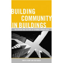 Building Community in Buildings: The Design and Culture of Dynamic Workplaces by Jana M. Kemp, 9780275992200