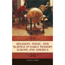 Religion, Magic, and Science in Early Modern Europe and America by Allison P. Coudert, 9780275996734