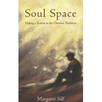 Soul Space: Making a Retreat in the Christian Tradition by Margaret Silf, 9780281053179