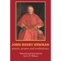 John Henry Newman: Poems, Prayers and Meditations by A. N. Wilson, 9780281059737
