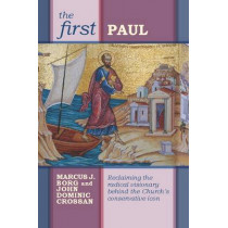 The First Paul: Reclaiming the Radical Visionary Behind the Church's Conservative Icon by Marcus J. Borg, 9780281061587