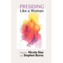 Presiding Like a Woman: Feminist Gesture for Christian Assembly by Dr. Nicola Slee, 9780281061860