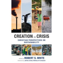 Creation in Crisis: Christian Perspectives on Sustainability by Robert White, 9780281061907