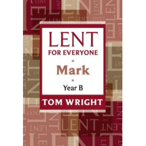 Lent for Everyone: Mark Year B by Tom Wright, 9780281062225