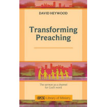 Transforming Preaching: The Sermon as a Channel for God's Word by David Heywood, 9780281063413