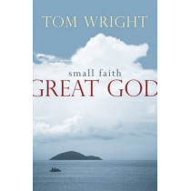 Small Faith, Great God by Tom Wright, 9780281063659