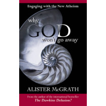 Why God Won't Go Away: Engaging with the New Atheism by Alister McGrath, 9780281063871