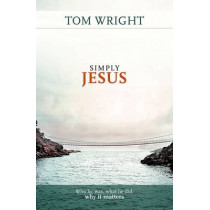 Simply Jesus: Who He Was, What He Did, Why it Matters by Tom Wright, 9780281064793
