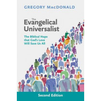 The Evangelical Universalist: The Biblical Hope That God's Love Will Save Us All by Gregory MacDonald, 9780281068753