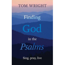 Finding God in the Psalms: Sing, pray, live by Tom Wright, 9780281069897