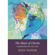 The Heart of L'Arche: A Spirituality for Every Day by Jean Vanier, 9780281069910
