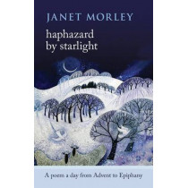 Haphazard by Starlight: A Poem a Day from Advent to Epiphany by Janet Morley, 9780281070626