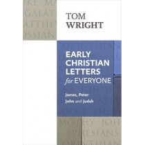 Early Christian Letters for Everyone: James, Peter, John and Judah by Tom Wright, 9780281071869
