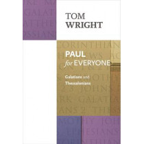 Paul for Everyone: Galatians and Thessalonians by Tom Wright, 9780281071968