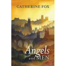 Angels and Men by Catherine Fox, 9780281072309
