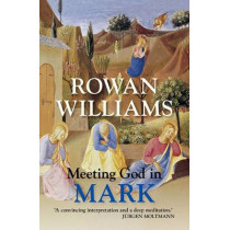 Meeting God in Mark by Dr. Rowan Williams, 9780281072507