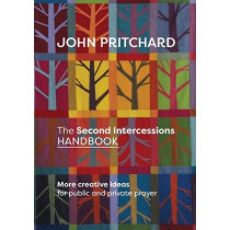 The Second Intercessions Handbook: More Creative Ideas for Public and Private Prayer by John Pritchard, 9780281074037