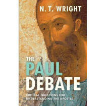 The Paul Debate: Critical Questions for Understanding the Apostle by Canon N. T. Wright, 9780281074112