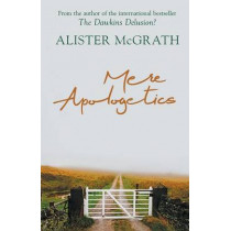 Mere Apologetics: How to Help Seekers and Sceptics Find Faith by Alister McGrath, 9780281075102