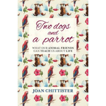 Two Dogs and a Parrot: What Our Animal Friends Can Teach Us About Life by Joan Chittister, 9780281075874