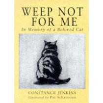 Weep Not for Me: In Memory of a Beloved Cat by Constance Jenkins, 9780285634923