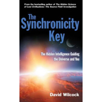 The Synchronicity Key: The Hidden Intelligence Guiding the Universe and You by David Wilcock, 9780285642539