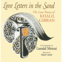 Love Letters in the Sand: The Love Poems of Khalil Gibran by Malek Chebel, 9780285643314