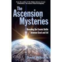 The Ascension Mysteries: Revealing the Cosmic Battle Between Good and Evil by David Wilcock, 9780285643628