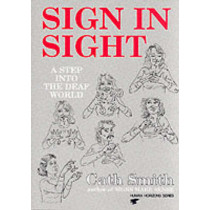 Sign in Sight: Step into the Deaf World by Cath Smith, 9780285651005