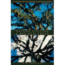Nature, Culture, and Big Old Trees: Live Oaks and Ceibas in the Landscapes of Louisiana and Guatemala by Kitty Anderson, 9780292702134