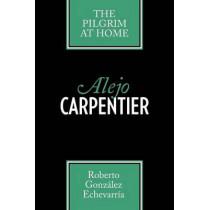 Alejo Carpentier: The Pilgrim at Home by Roberto Gonzalez Echevarria, 9780292704176