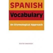 Spanish Vocabulary: An Etymological Approach by David M. Brodsky, 9780292716681